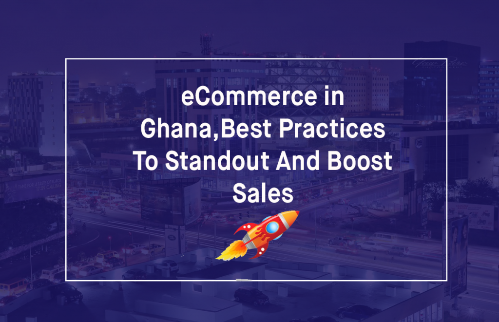 eCommerce in Ghana,Best Practices To Standout And Boost Sales