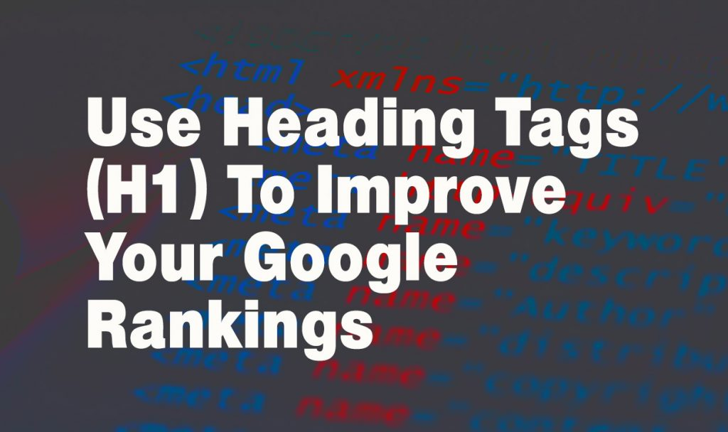 Use Heading Tags (H1) To Improve Your Google Rankings